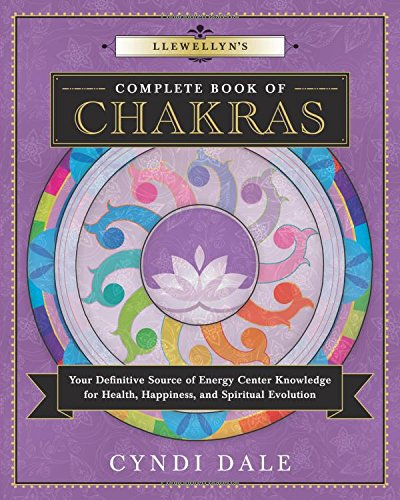 Llewellyn's Complete Book of Chakras: Your Definitive Source of Energy Center Knowledge for Health, Happiness, and Spiritual Evolution (Llewellyn's Complete Book Series)